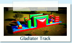 Gladiator Track Ages: 2 - 12 Size: 3 X 10m R700 Tuesday to Thursday R700 Friday to Monday