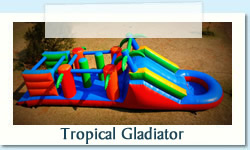 Tropical Gladiator Ages: 2 - 12 Size: 3 X 8m R600 Tuesday to Thursday R600 Friday to Monday